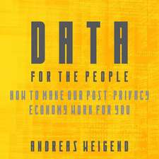 Data for the People:  Taking Control of Our Lives by Letting Go of Our Privacy