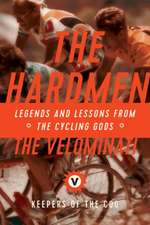 The Hardmen – Legends and Lessons from the Cycling Gods