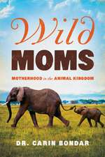 Wild Moms – Motherhood in the Animal Kingdom