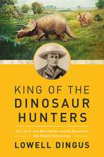 King of the Dinosaur Hunters: The Life of John Bell Hatcher and the Discoveries that Shaped Paleontology