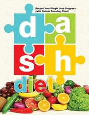 Dash Diet:  Record Your Weight Loss Progress (with Calorie Counting Chart)