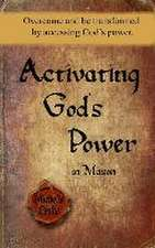 Activating God's Power in Mason: Overcome and Be Transformed by Accessing God's Power.