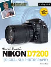 David Busch's Nikon D7200 Guide to Digital SLR Photography:  115 X-Pert Tips to Get the Most Out of Your Camera