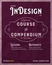 Adobe Indesign CC: A Complete Course and Compendium of Features