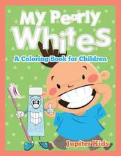 My Pearly Whites (A Coloring Book for Children)