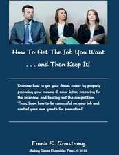 How to Get the Job You Want and Then Keep It!:  Making Sense Chronicles