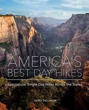 America`s Best Day Hikes – Spectacular Single–Day Hikes Across the States