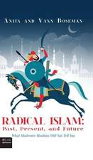 Radical Islam: Past, Present, and Future: What Moderate Muslims Will Not Tell You