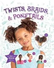 Twist, Braids & Ponytails