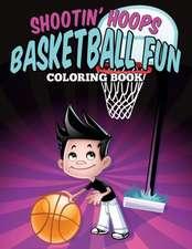 Shootin' Hoops - Basketball Fun Coloring Book