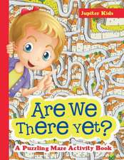 Are We There Yet? A Puzzling Maze Activity Book
