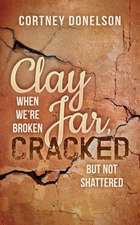 Clay Jar, Cracked: When We Are Broken But Not Shattered