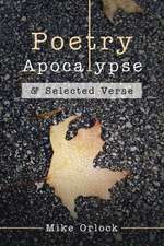 Poetry Apocalypse: & Selected Verse