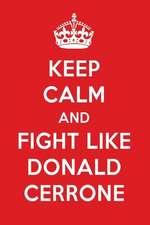 Keep Calm and Fight Like Donald Cerrone: Donald Cerrone Designer Notebook