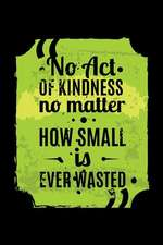 No Act of Kindness No Matter How Small Is Ever Wasted: An Inspirational Journal to Get You Motivated!