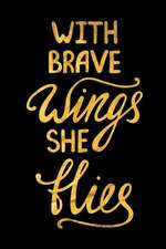 With Brave Wings She Flies: An Inspirational Journal to Get You Motivated!
