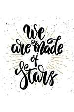 We Are Made of Stars: An Inspirational Journal to Get You Motivated!