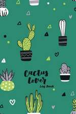 Cactus Lover Log Book: Track Plants Notebook