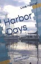 Harbor Days: Stories of an Old German Sailor