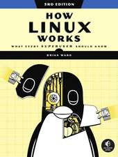 How Linux Works, 3rd Edition: What Every Superuser Should Know