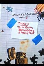 """Mister E's Mysteries: Volume 3: """"tutti Frutti,"""" """"brotherhood,"""" """"a Family Plot"""""""