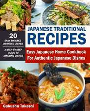 Japanese Traditional Recipes: Easy Japanese Home Cookbook for Authentic Japanese Dishes