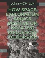 How Space Exploration brings Positive Or Negative Influences To Our Life