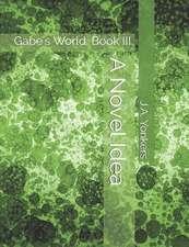 A Novel Idea: Gabe's World: Book III