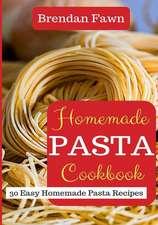 Homemade Pasta Cookbook: 30 Easy Homemade Pasta Recipes