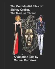The Confidential Files of Sidney Orebar.The Medusa Threat.: A Victorian Tale.