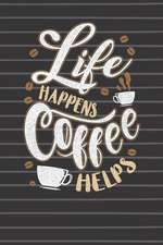 Life Happens Coffee Helps Journal Notebook