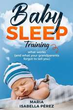 Baby Sleep Training: What Works (and What Your Grandparents Forgot to Tell You)