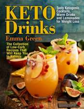 Keto Drinks: Tasty Ketogenic Cocktails, Warm Drinks and Lemonades for Weight Loss - The Collection of Low-Carb Recipes That Will Ke