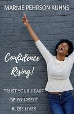 Confidence Rising!: Trust Your Heart. Be Yourself. Bless Lives