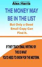 The Money May Be in the List. But Only a Good Email Copy Can Find It.: If They Teach Email Writing 101, This Is What You