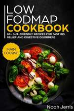 Low-Fodmap Cookbook: Main Course - 80+ Gut-Friendly Recipes for Fast Ibs Relief and Digestive Disorders (Ibd & Celiac Disease Effective App