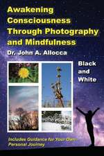 Awakening Consciousness Through Photography and Mindfulness: Black and White