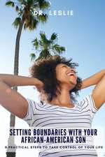 Setting Boundaries with Your African-American Son: 8 Practical Steps to Take Control of Your Life