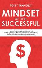 Mindset of the Successful: 7 Powerful and Highly Effective Success and Psychology Habits Used by New Millionaires to Attract Money, Wealth, Perso