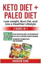 Keto Diet + Paleo Diet: Lose Weight, Burn Fat, and Live a Healthier Lifestyle: 30 Day Paleo Challenge, Ketogenic Diet
