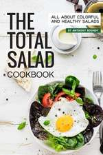 The Total Salad Cookbook: All about Colorful and Healthy Salads