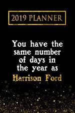 2019 Planner: You Have the Same Number of Days in the Year as Harrison Ford: Harrison Ford 2019 Planner