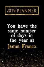 2019 Planner: You Have the Same Number of Days in the Year as James Franco: James Franco 2019 Planner