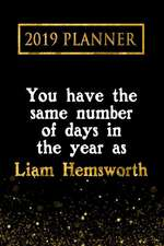 2019 Planner: You Have the Same Number of Days in the Year as Liam Hemsworth: Liam Hemsworth 2019 Planner