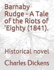 Barnaby Rudge - A Tale of the Riots of 'eighty (1841).: Historical Novel