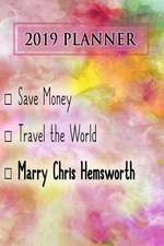 2019 Planner: Save Money, Travel the World, Marry Chris Hemsworth: Chris Hemsworth 2019 Planner