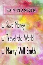 2019 Planner: Save Money, Travel the World, Marry Will Smith: Will Smith 2019 Planner