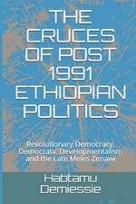 The Cruces of Post 1991 Ethiopian Politics: Revolutionary Democracy, Democratic Developmentalism and the Late Meles Zenawi