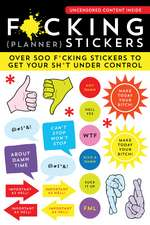 F*cking Planner Stickers: Over 500 F*cking Stickers to Get Your Sh*t Under Control