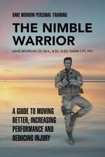 The Nimble Warrior: A Guide to Moving Better, Increasing Performance and Reducing Injury